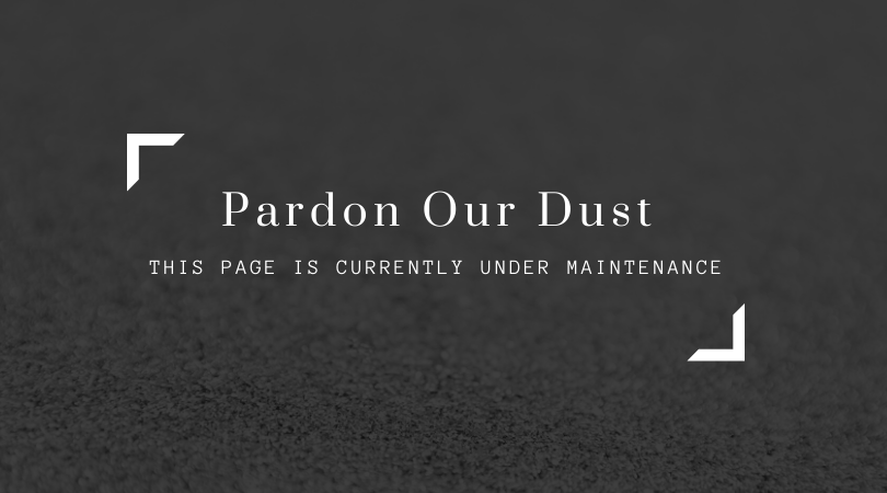 Pardon Our Dust, This Page is Currently Under Maintenance